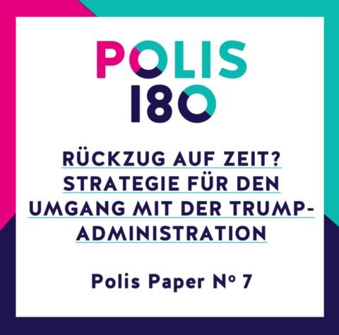 POLIS PAPER #7 | Rückzug auf Zeit? Strategie für den Umgang mit der Trump-Administration